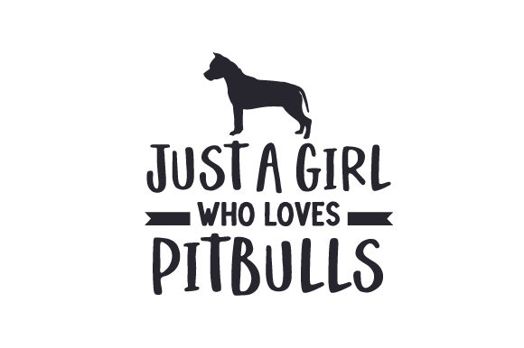 Just a Girl Who Loves Pitbulls Cut File