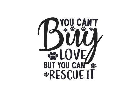 You Can't Buy Love but You Can Rescue It Cut File