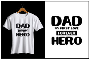 Print on Demand: Dad, My First Love, Forever Hero Graphic Crafts By Zaibbb