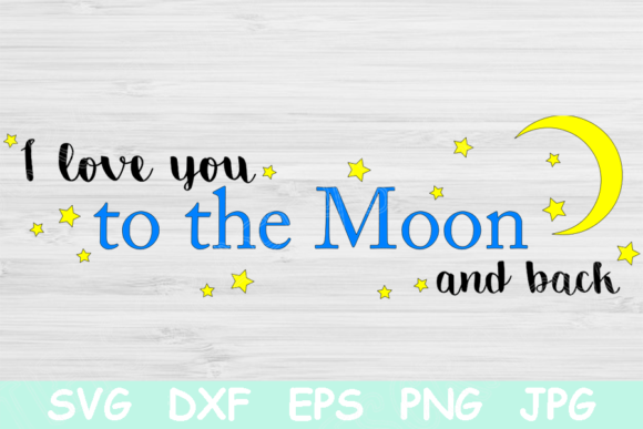 I Love You to the Moon and Back Svg. Graphic Crafts By TiffsCraftyCreations