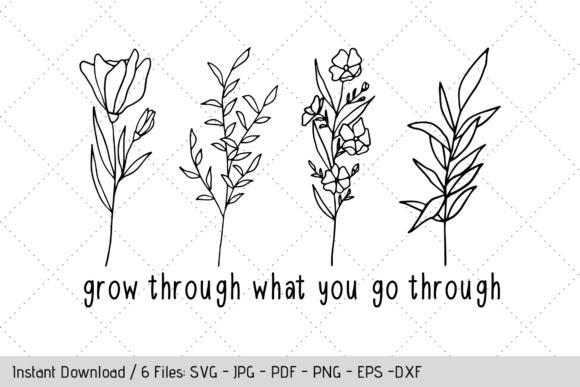 Wildflower, Grow Through What You Go Graphic Crafts By Werk It Girl Supply
