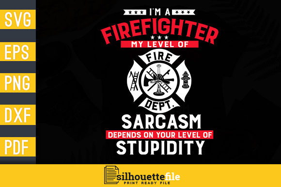 Print on Demand: I'm a Firefighter My Level of Sarcasm Graphic Print Templates By Silhouettefile