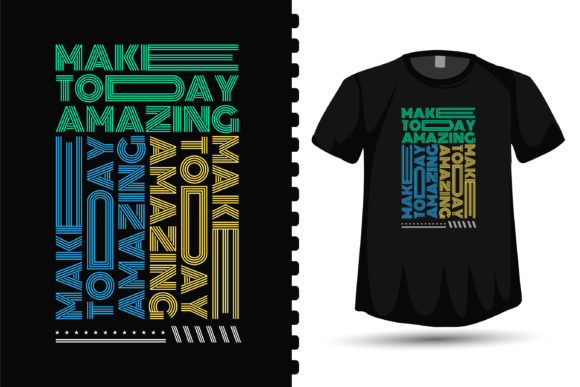 T-shirt Make Today Amazing Quotes Graphic Print Templates By visitindonesia