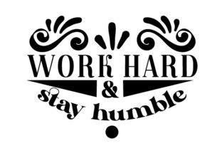 Work Hard and Stay Humble Work Craft Cut File By Creative Fabrica Crafts