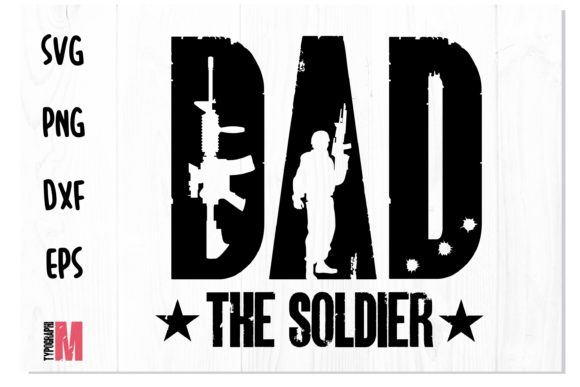Print on Demand: DAD Soldier Military T Shirt Design SVG Graphic Crafts By Typography Morozyuk