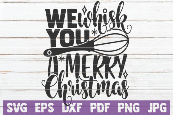 We Whisk You a Merry Christmas Graphic Crafts By MintyMarshmallows