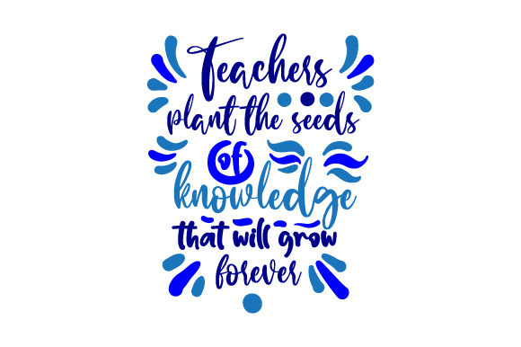 Teachers Plant the Seeds of Knowledge That Will Grow Forever School & Teachers Craft Cut File By Creative Fabrica Crafts