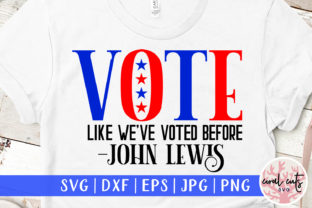 Vote Like We Have Voted Before SVG Graphic Crafts By CoralCutsSVG