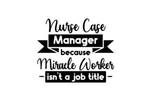 Nurse Case Manager: Because Miracle Worker Isn't a Job Title Medical Craft Cut File By Creative Fabrica Crafts