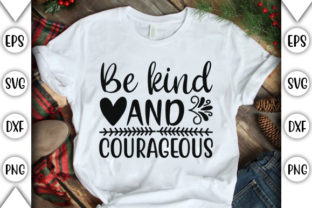 Print on Demand: Be Kind and Courageous Graphic Crafts By store_svg