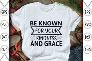 Print on Demand: Be Known for Your Kindness and Grace Graphic Crafts By store_svg