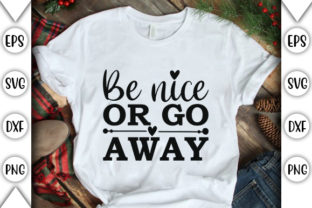 Print on Demand: Be Nice or Go Away Graphic Crafts By store_svg