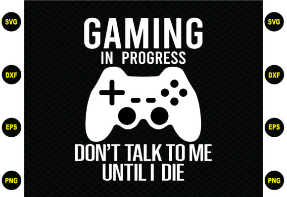 Print on Demand: Gaming in Progress Don't Talk to Me Graphic Crafts By BDB_Graphics