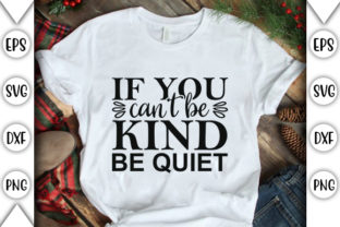 Print on Demand: If You Can't Be Kind Be Quiet Graphic Crafts By store_svg