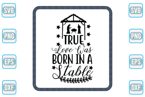 True Love Was Born In A Stable Graphic By Creativejasim2 Creative Fabrica