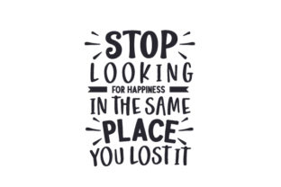 Stop Looking for Happiness in the Same Place You Lost It Motivational Craft Cut File By Creative Fabrica Crafts