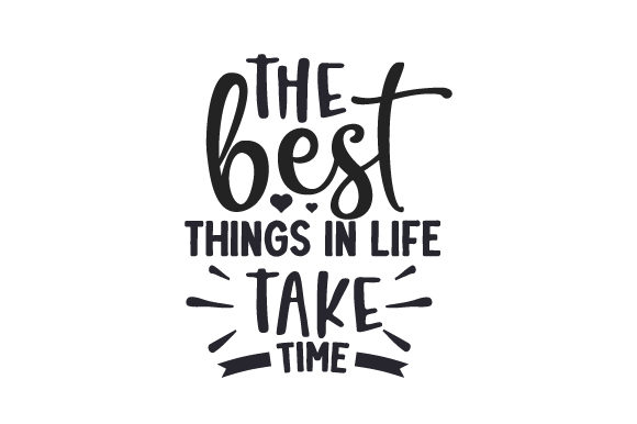 The Best Things in Life Take Time Cut File