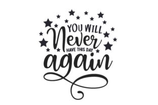 You Will Never Have This Day Again Motivational Craft Cut File By Creative Fabrica Crafts