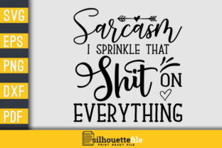 Print on Demand: Sarcasm I Sprinkle That Shit on Everything Graphic Crafts By Silhouettefile