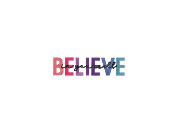 Believe in Yourself Gradient Effect Friends Quotes Embroidery Design By carasembor
