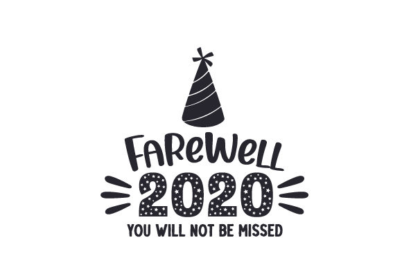 Farewell 2020 You Will Not Be Missed Quotes Craft Cut File By Creative Fabrica Crafts