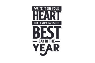 Write It on Your Heart That Every Day is the Best Day in the Year New Year's Craft Cut File By Creative Fabrica Crafts
