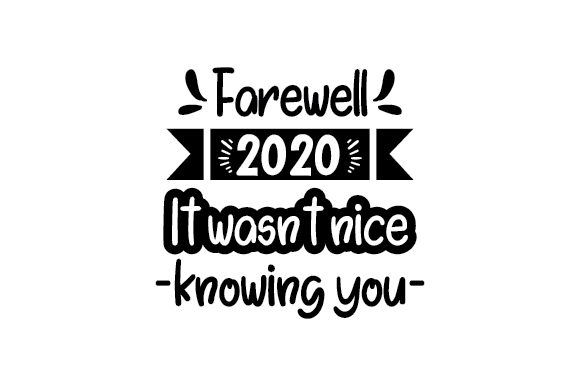 Farewell 2020 It Wasn't Nice Knowing You Quotes Plotterdatei von Creative Fabrica Crafts