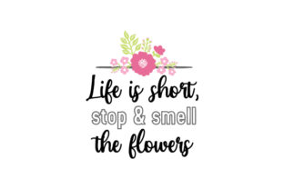Life is Short, Stop & Smell the Flowers Spring Craft Cut File By Creative Fabrica Crafts