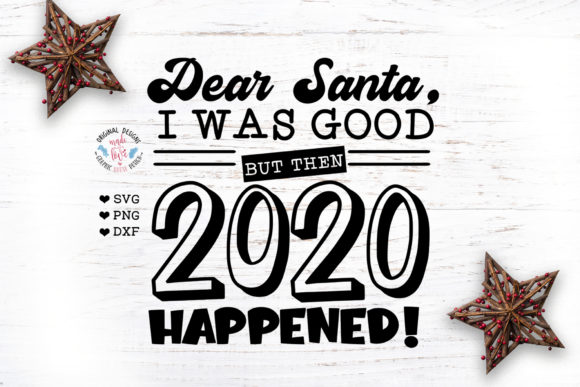 Dear Santa I Was Good - Funny 2020 Graphic Crafts By GraphicHouseDesign