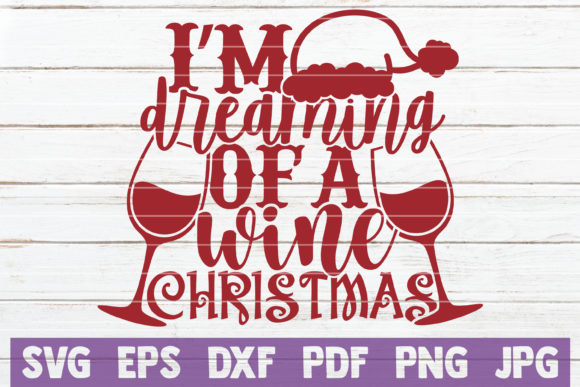 I'm Dreaming of a Wine Christmas Graphic Crafts By MintyMarshmallows