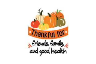 Thankful for Friends, Family, and Good Health Thanksgiving Craft Cut File By Creative Fabrica Crafts