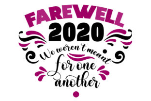 Farewell 2020 We Weren T Meant for One Another Quotes Craft Cut File By Creative Fabrica Crafts 1