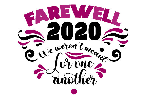 Farewell 2020 We Weren T Meant for One Another Quotes Craft Cut File By Creative Fabrica Crafts