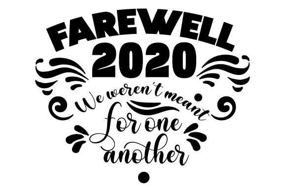 Farewell 2020 We Weren T Meant for One Another Cut File Download