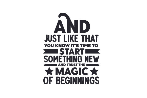 And Just Like That, You Know It's Time to Start Something New and Trust the Magic of Beginnings Neujahr Plotterdatei von Creative Fabrica Crafts