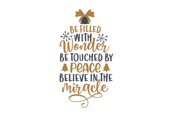 Be Filled with Wonder, Be Touched by Peace. Believe in the Miracle Cut File