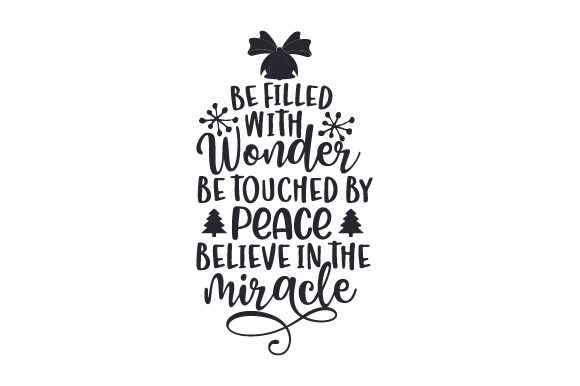Be Filled with Wonder, Be Touched by Peace. Believe in the Miracle Cut File Download