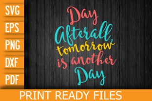 After All Tomorrow is Another Day Graphic Print Templates By Designstore