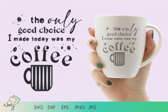 Print on Demand: The Only Good Choice Was My Coffee Graphic Illustrations By artsbynaty
