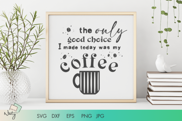 The Only Good Choice Was My Coffee Graphic Download