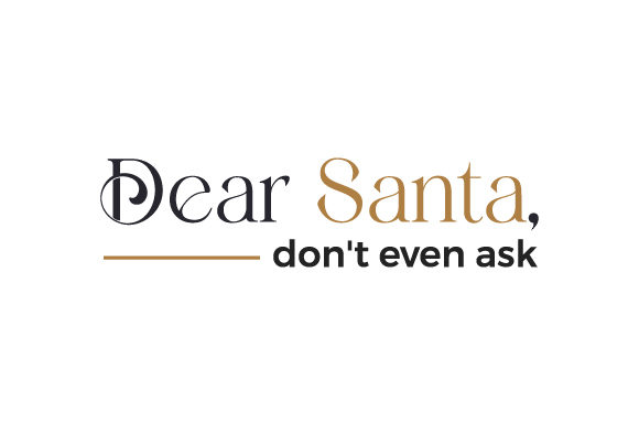 Dear Santa, Don't Even Ask Christmas Craft Cut File By Creative Fabrica Crafts