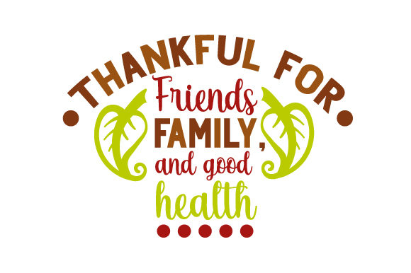 Thankful for Friends  Family  and Good Health Thanksgiving Craft Cut File By Creative Fabrica Crafts