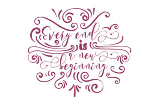 Every End is a New Beginning Quotes Craft Cut File By Creative Fabrica Crafts
