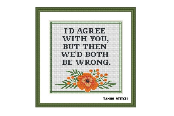 I'd Agree Funny Sarcastic Cross Stitch Graphic Cross Stitch Patterns By Tango Stitch