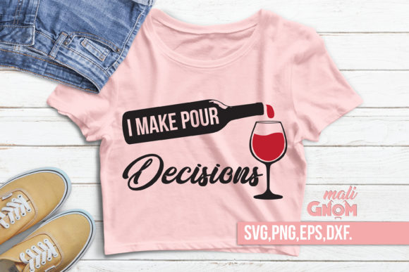 I Make Pour Decisions Graphic Crafts By babyGnom