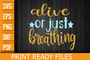 Alive or Just Breathing Graphic Print Templates By Designstore