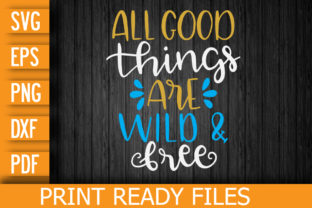 All Good Things Are Wild and Free SVG Graphic Print Templates By Designstore