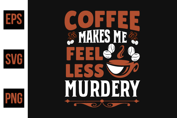 Print on Demand: Coffee Makes Me Feel Less Murdery Graphic Print Templates By ajgortee