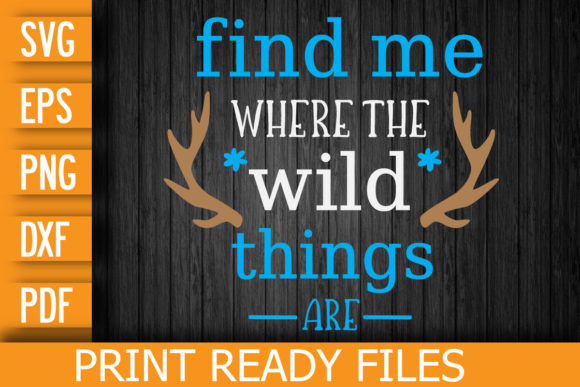 Find Me Where the Wild Things Are SVG Graphic Print Templates By Designstore