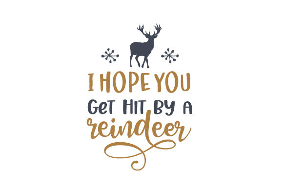 I Hope You Get Hit by a Reindeer Christmas Craft Cut File By Creative Fabrica Crafts